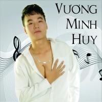 Top những bài hát hay nhất của Vương Minh Huy