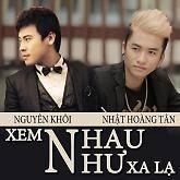 Xem Nhau Như Xa Lạ (Single) - Nguyên Khôi, Nhật Hoàng Tân