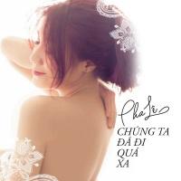 Chúng Ta Đã Đi Quá Xa (Single) - Pha Lê