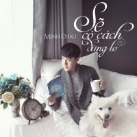 Sẽ Có Cách Đừng Lo (Single) - Minh Châu