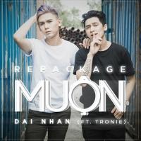 Muộn (Repackage Single) - Đại Nhân, Tronie Ngô