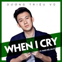 When I Cry (Single) - Phúc Bồ, Dương Triệu Vũ, Hà Lê