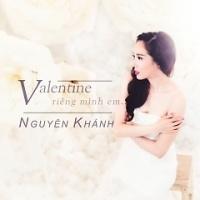 Valentine Riêng Mình Em (Single) - Nguyên Khanh