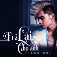 Trả Lại Cho Anh (Single) - Bảo Kun