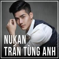 Những Bài Hát Hay Nhất Của Nukan Trần Tùng Anh - Nukan Trần Tùng Anh