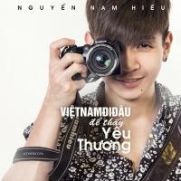 Việt Nam, Đi Đâu Để Thấy Yêu Thương (Single) - Nguyễn Nam Hiếu