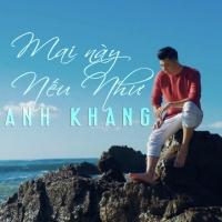 Mai Này Nếu Như (Single) - Anh Khang
