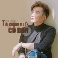 Tôi Không Muốn Cô Đơn (Single) - Chí Thiện
