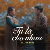Ta Là Cho Nhau (Single) - Avatar Boys