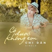Có Được Không Em (Single) - Chi Dân