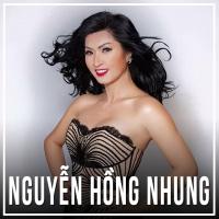 Những Bài Hát Hay Nhất Của Nguyễn Hồng Nhung - Nguyễn Hồng Nhung