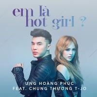 Em Là Hot Girl? (Single) - Ưng Hoàng Phúc, Chung Thương T-JO