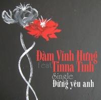 Đừng Yêu Anh (Single) - Đàm Vĩnh Hưng, Tina Tình
