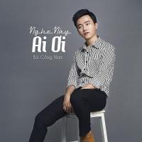 Nghe Này Ai Ơi (Single) - Bùi Công Nam