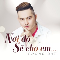 Nơi Đó Sẽ Cho Em (Single) - Phong Đạt