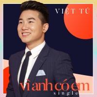 Vì Anh Có Em (Single) - Việt Tú