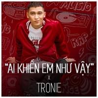 Ai Khiến Em Như Vậy (Single) - Tronie Ngô