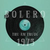 Nhạc Bolero Thu Âm Trước 1975