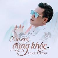 Xin Em Đừng Khóc (Single) - Khánh Phương