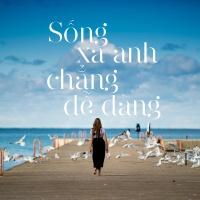 Sống Xa Anh Chẳng Dễ Dàng - Various Artists