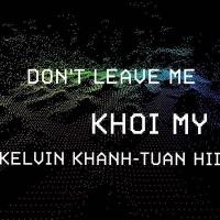 Don't Leave Me (Single) - Khởi My, Tuấn Hii, Kelvin Khánh