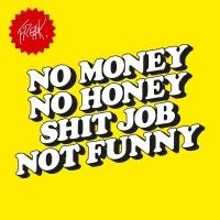 No Money No Honey Shit Job Not - FREAK