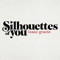 Silhouettes Of You - Isaac Gracie