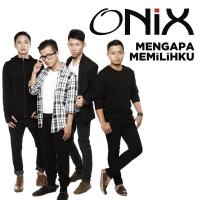 Mengapa Memilihku - Onix