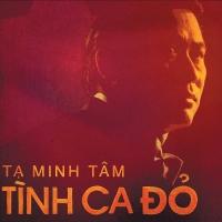 Tình Ca Đỏ (CD1) - Tạ Minh Tâm