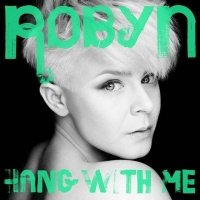 Hang With Me - Robyn