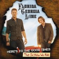 Here's To The Good Times...Thi - Florida Georgia Line