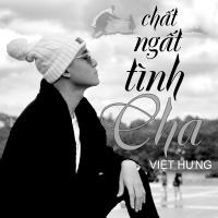 Chất Ngất Tình Cha (Single) - Việt Hưng