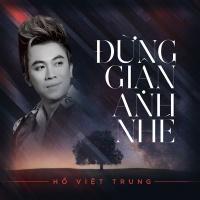 Đừng Giận Anh Nhé (Single) - Hồ Việt Trung