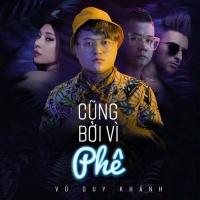 Cũng Bởi Vì Phê (Single) - Vũ Duy Khánh