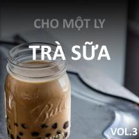 Cho Một Ly Trà Sữa (Vol.3) - Various Artists