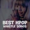 Best K-Pop Whistle Songs - Various Artists