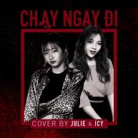 Chạy Ngay Đi (Cover Single) - ICY (Bội Ân), JULIE (Ngọc Diệp)