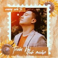 Trước Khi Quá Muộn (Single) - Vương Anh Tú