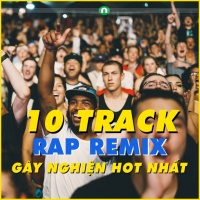 10 Track Rap Remix Gây Nghiện Hot Nhất - Various Artists