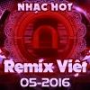 Nhạc Việt Remix Hot Tháng 05/2016 - Various Artists