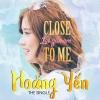 Close To Me (Lại Gần Em) (Single) - Hoàng Yến Chibi