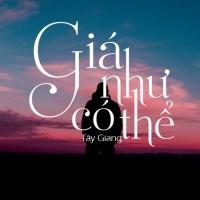 Giá Như Có Thể (Single) - Tây Giang