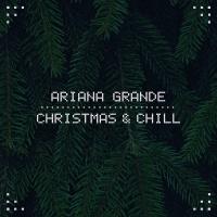 Christmas & Chill - Ariana Grande