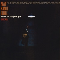 Where Did Everyone Go? - Nat King Cole