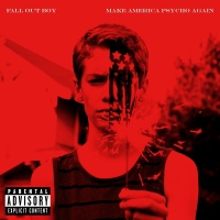 Make America Psycho Again - Fall Out Boy