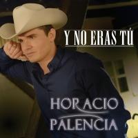 Y No Eras Tú - Horacio Palencia