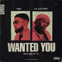 Wanted You - NAV, Lil Uzi Vert