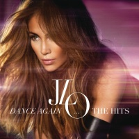 Dance Again… The Hits (Deluxe Edition) - Jennifer Lopez