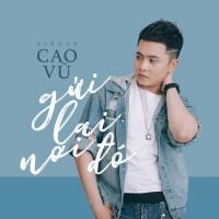 Gửi Lại Nơi Đó (Single) - Cao Vũ