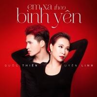 Em Xa Theo Bình Yên (Single) - Quốc Thiên, Uyên Linh